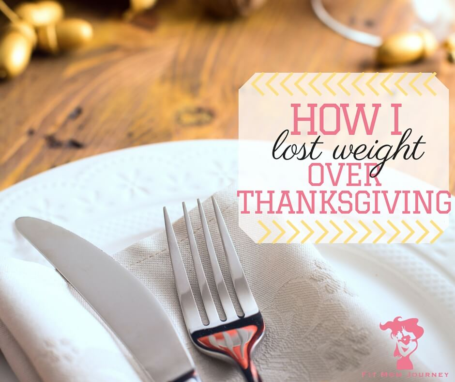 How I Lost Weight Over Thanksgiving