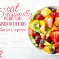 Eat Seasonally: What's In Season In May + 52 Delicious Recipes To Inspire You