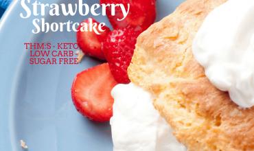 Healthy Strawberry Shortcake – THM:S, Ketogenic, Grain-Free, Sugar-Free, Low Carb